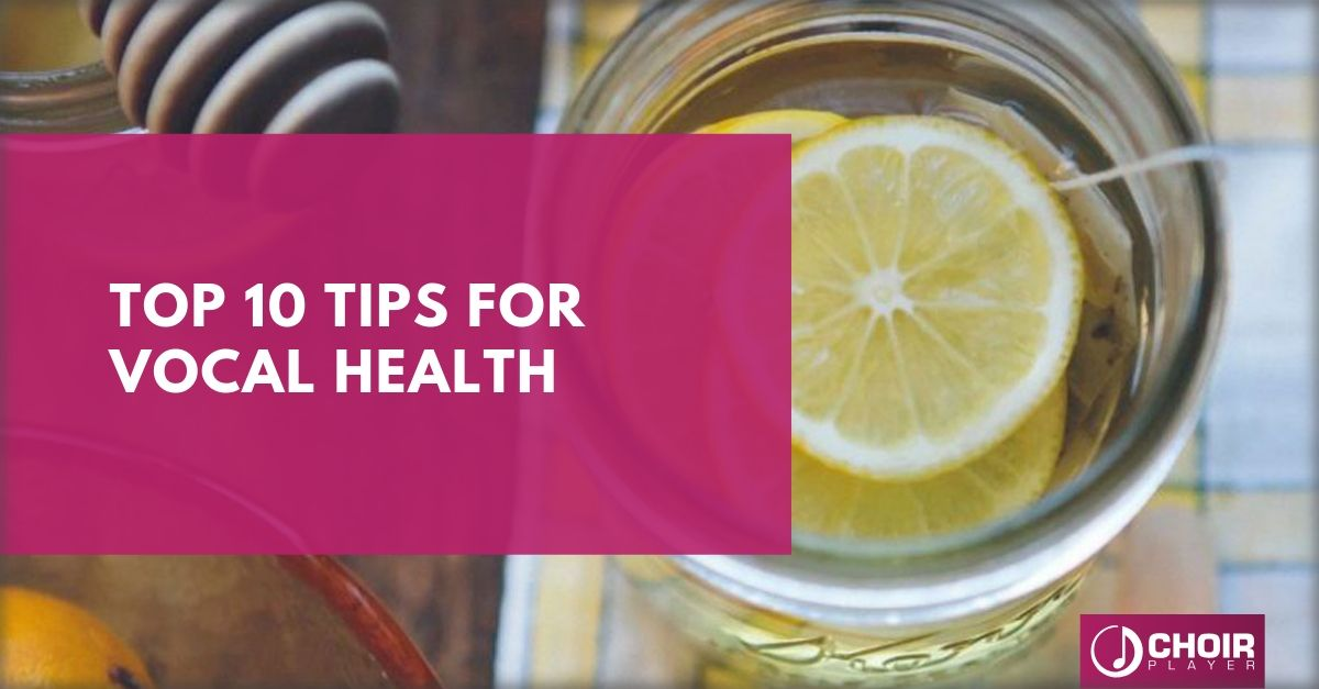 Top 10 tips for vocal health for singers | Choir Player
